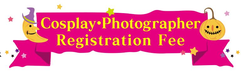 Cosplay・Photographer Registration Fee